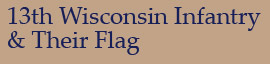 13th Wisconsin Infantry & Their Flag