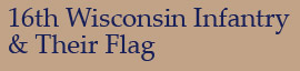 16th Wisconsin Infantry & Their Flag