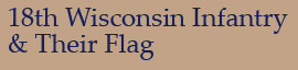 18th Wisconsin Infantry & Their Flag