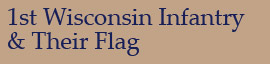 1st Wisconsin Infantry & Their Flag