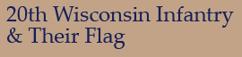 20th Wisconsin Infantry & Their Flag