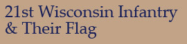 21st Wisconsin Infantry & Their Flag
