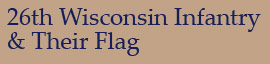 26th Wisconsin Infantry & Their Flag